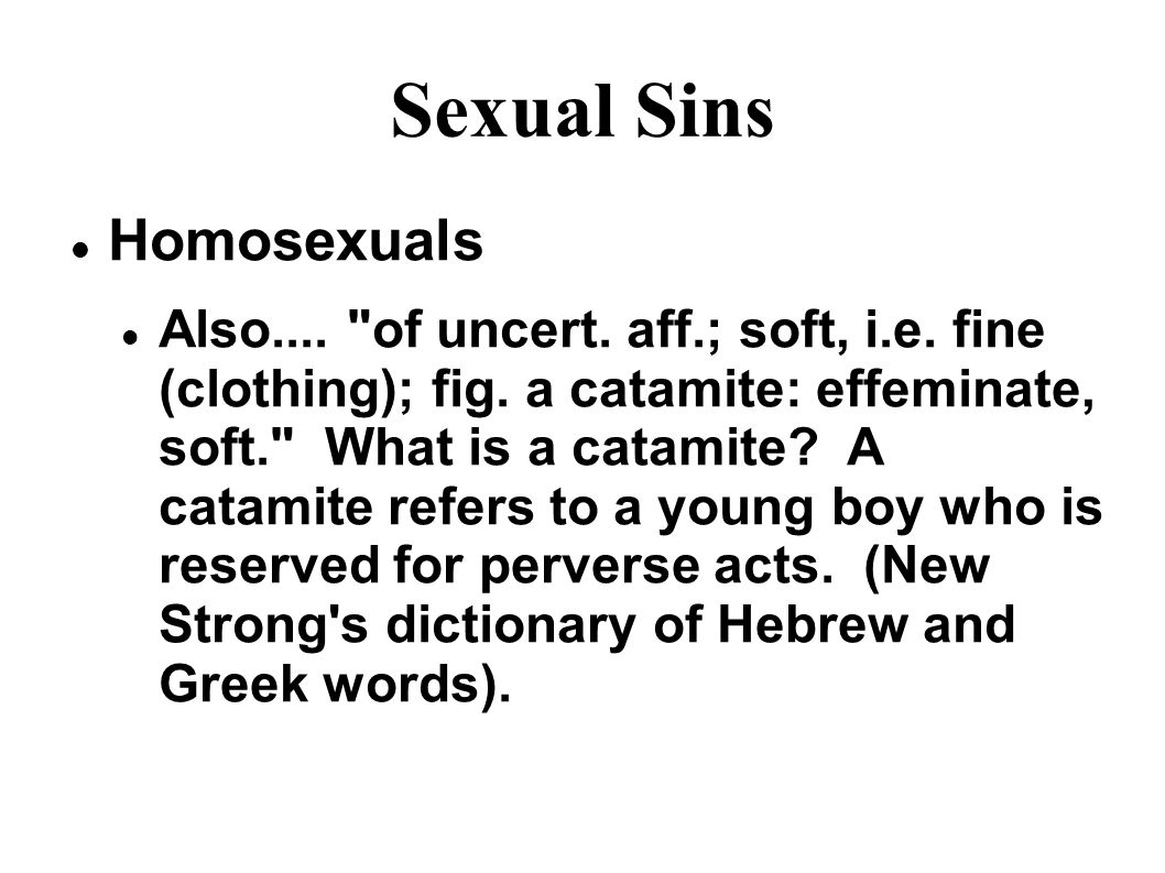 Sexual Sins Homosexuals Also.... of uncert. aff.; soft, i.e.