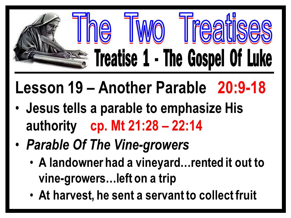 Lesson 19 – Another Parable 20:9-18 Jesus tells a parable to emphasize His authority cp.