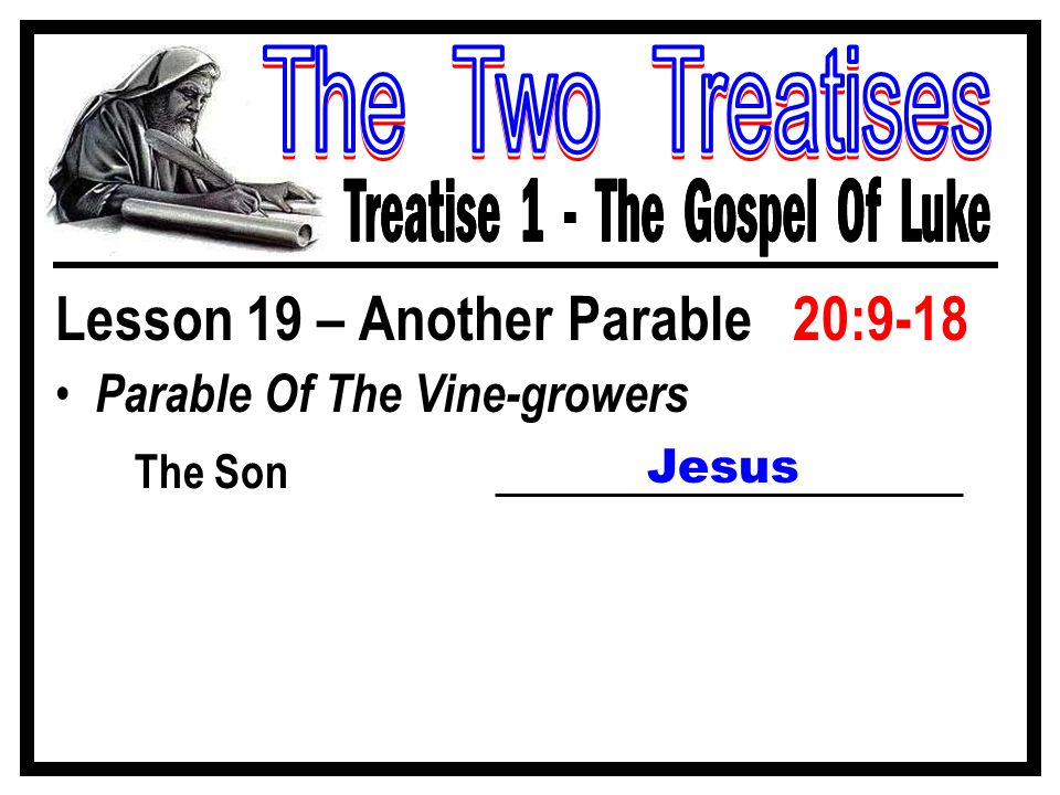 Lesson 19 – Another Parable 20:9-18 Parable Of The Vine-growers The Son Jesus