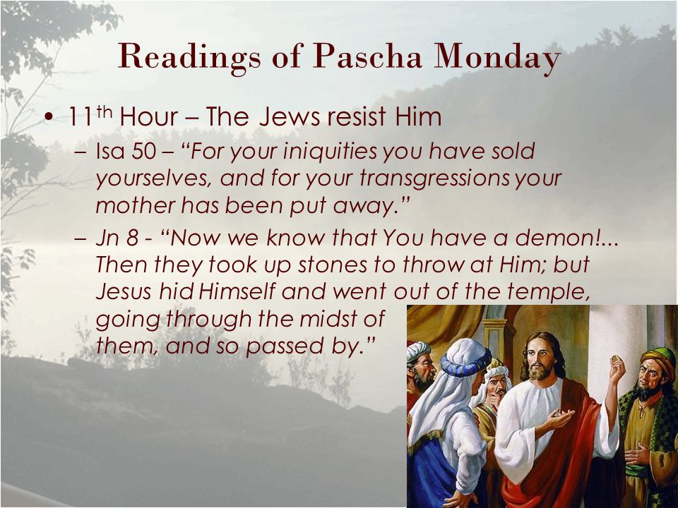 "Readings of Pascha Monday 11 th Hour – The Jews resist Him –Isa 50 – ""For your iniquities you have sold yourselves, and for your transgressions your m"