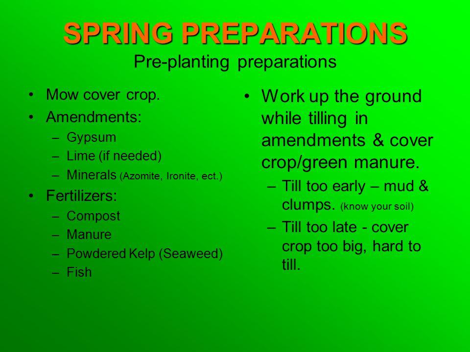 SPRING PREPARATIONS SPRING PREPARATIONS Pre-planting preparations Mow cover crop.