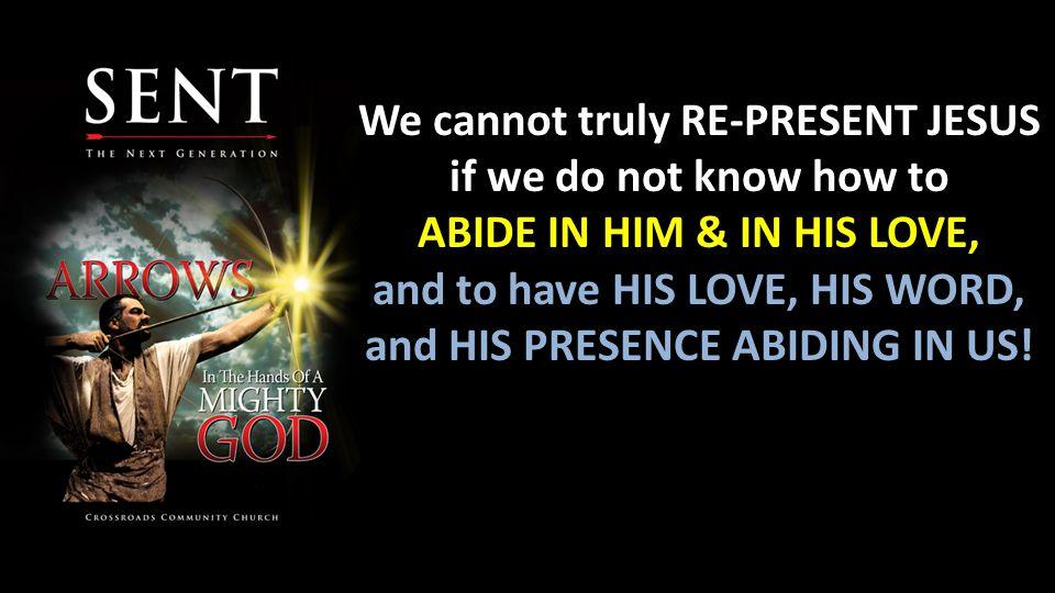 We cannot truly RE-PRESENT JESUS if we do not know how to ABIDE IN HIM & IN HIS LOVE, and to have HIS LOVE, HIS WORD, and HIS PRESENCE ABIDING IN US!