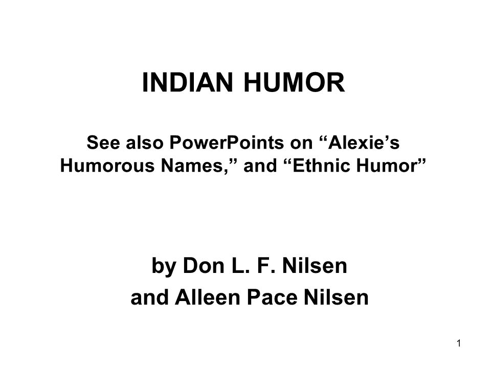 1 INDIAN HUMOR See also PowerPoints on Alexie's Humorous Names, and Ethnic Humor by Don L.