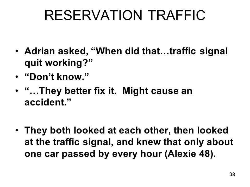 38 RESERVATION TRAFFIC Adrian asked, When did that…traffic signal quit working Don't know. …They better fix it.