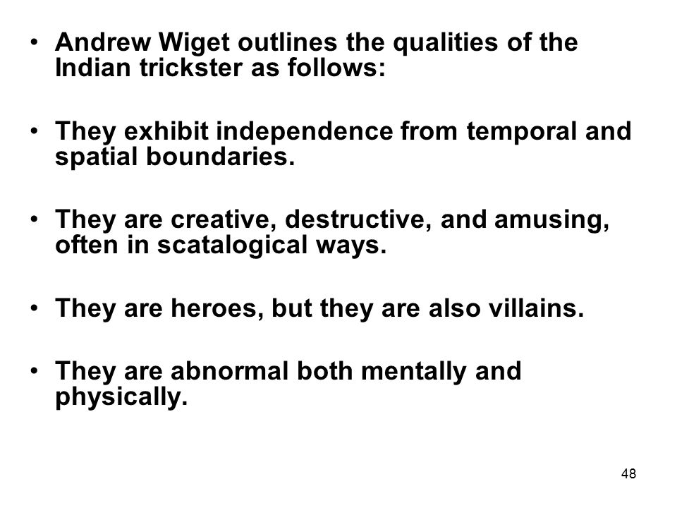 48 Andrew Wiget outlines the qualities of the Indian trickster as follows: They exhibit independence from temporal and spatial boundaries.