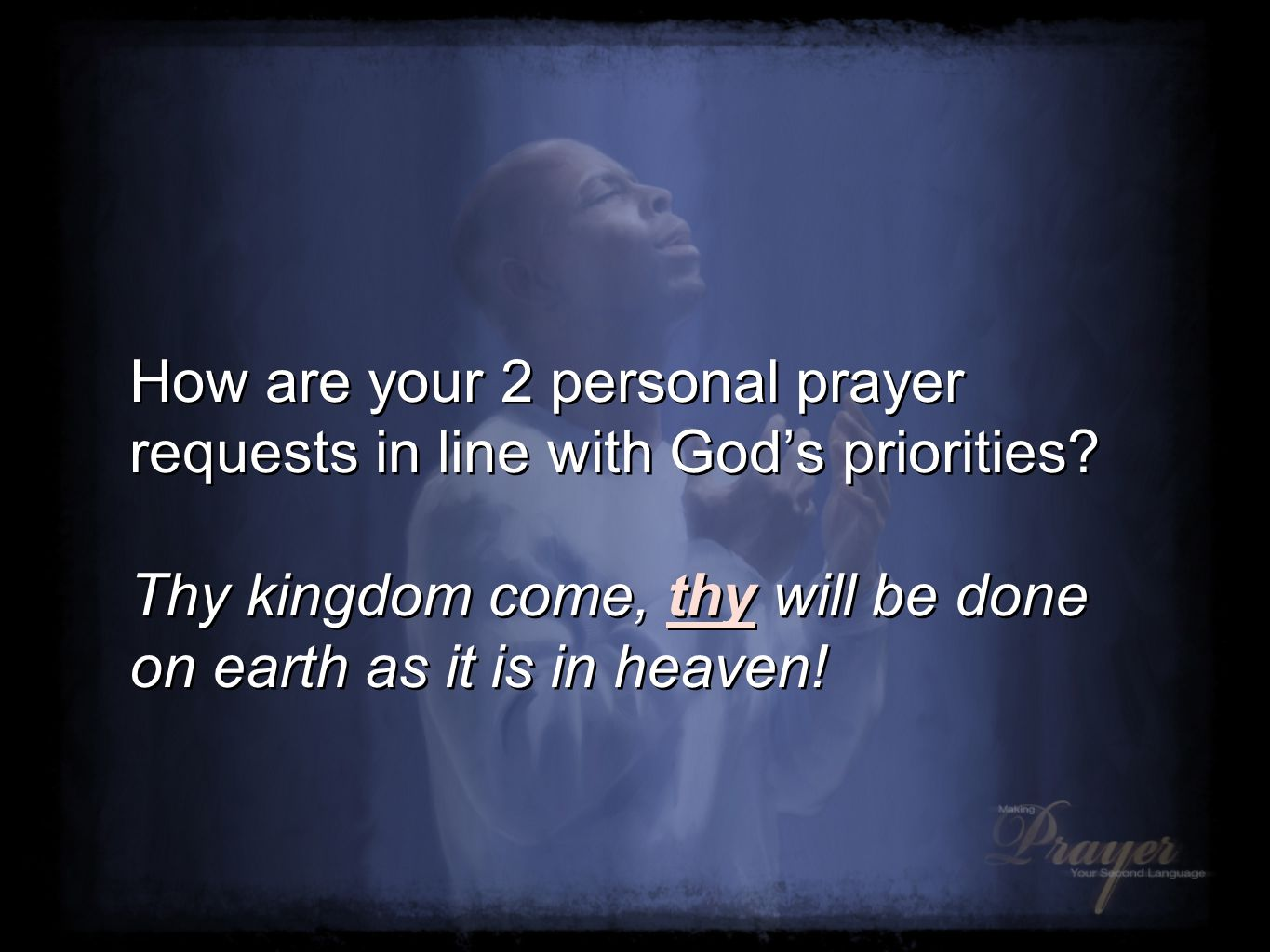 How are your 2 personal prayer requests in line with God's priorities.