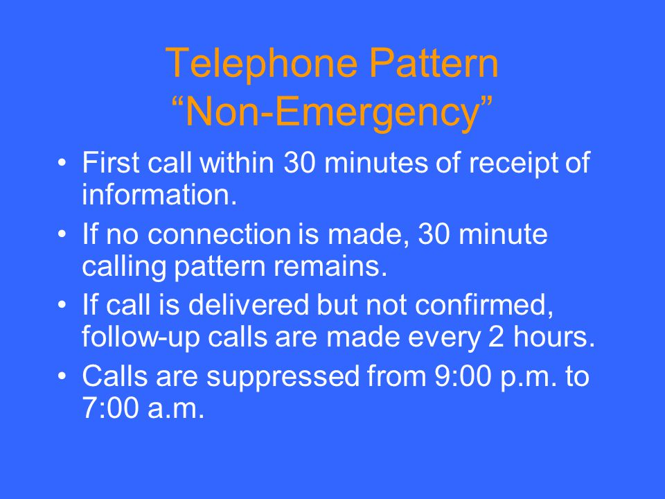 Telephone Pattern Non-Emergency First call within 30 minutes of receipt of information.