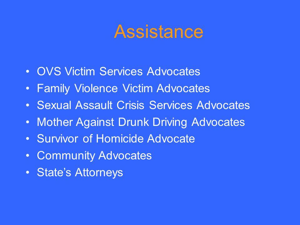 Assistance OVS Victim Services Advocates Family Violence Victim Advocates Sexual Assault Crisis Services Advocates Mother Against Drunk Driving Advocates Survivor of Homicide Advocate Community Advocates State's Attorneys