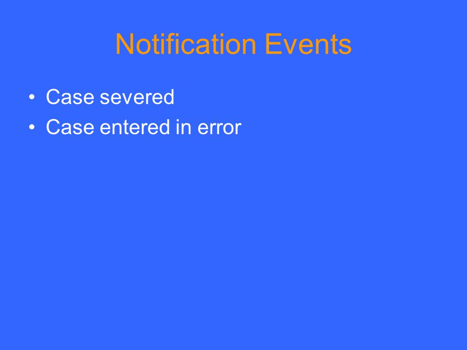 Notification Events Case severed Case entered in error