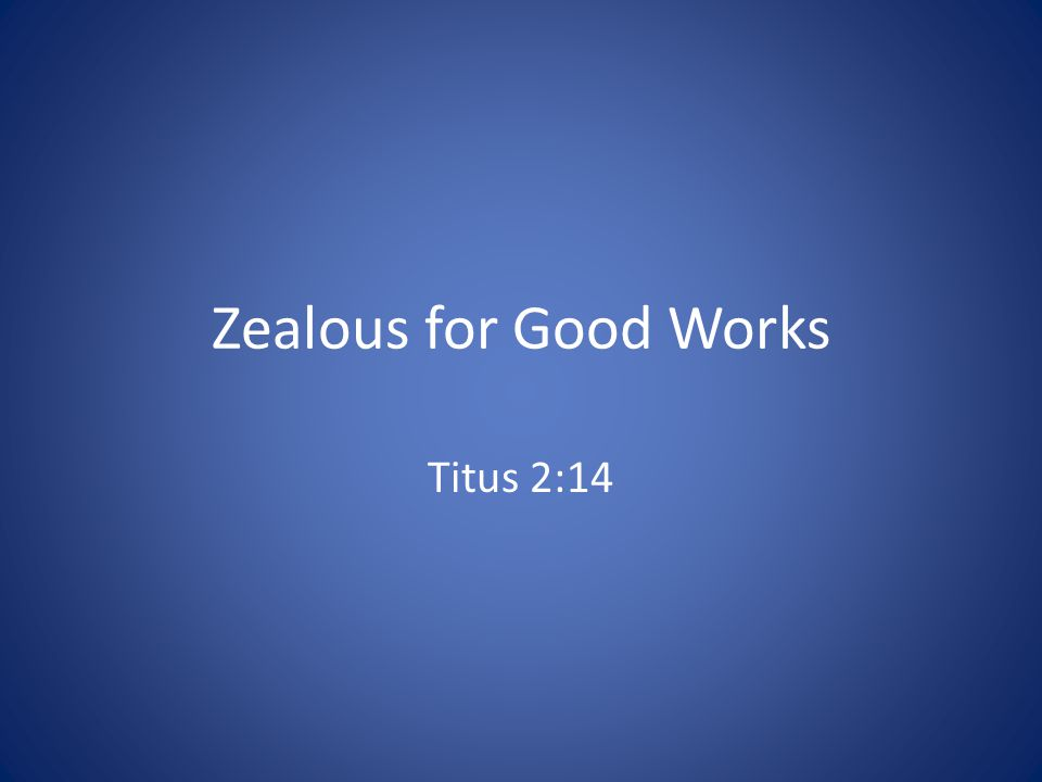 Zealous for Good Works Titus 2:14