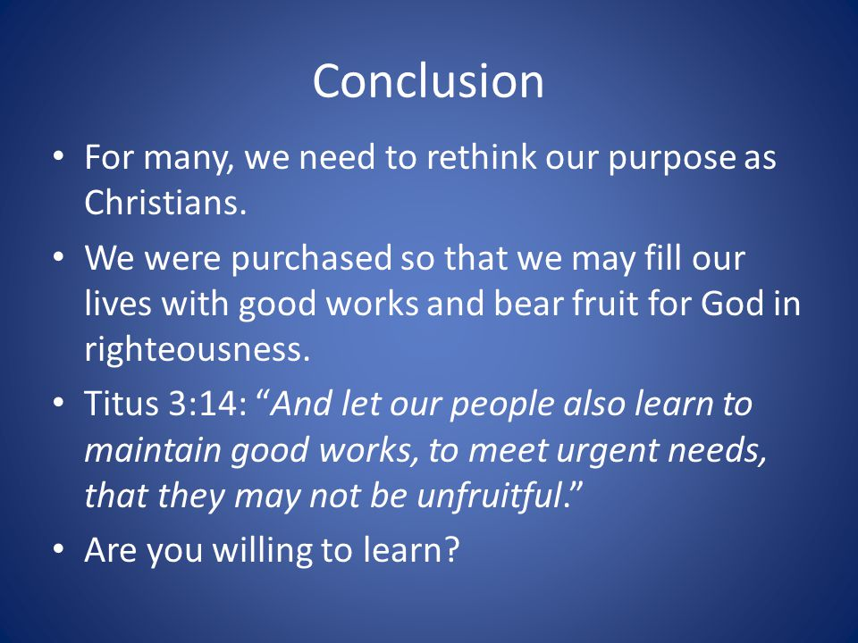 Conclusion For many, we need to rethink our purpose as Christians.
