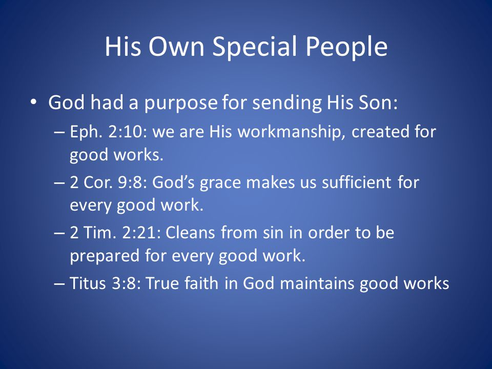 His Own Special People God had a purpose for sending His Son: – Eph.