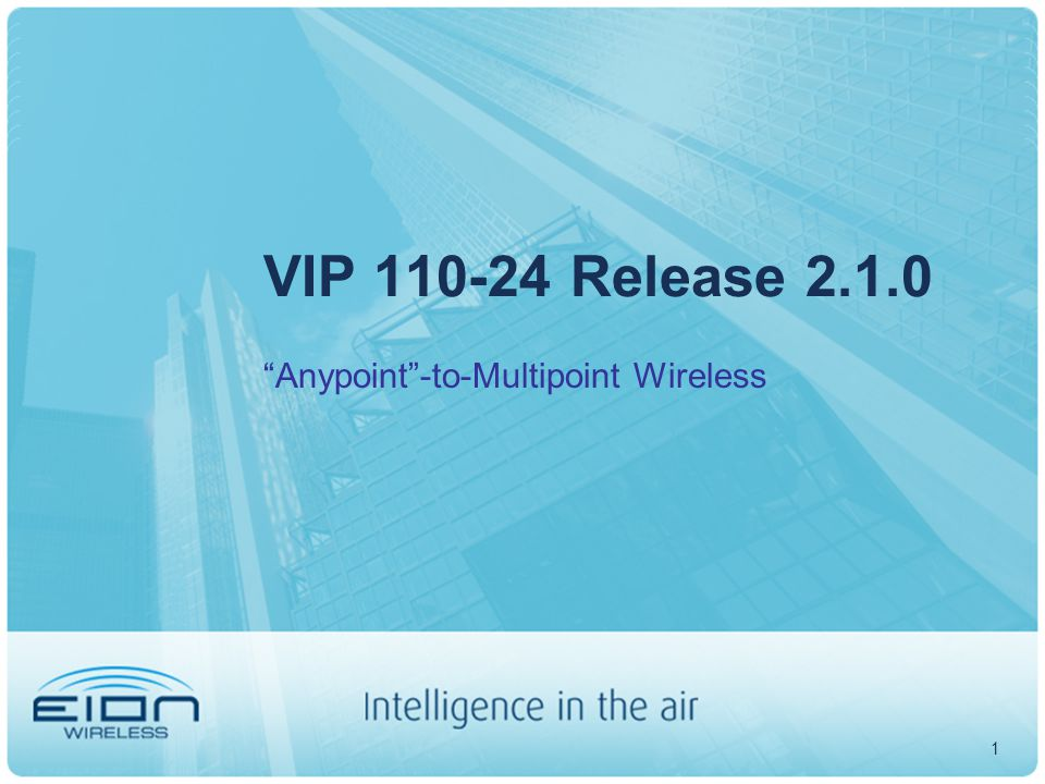 1 VIP 110-24 Release 2.1.0 Anypoint -to-Multipoint Wireless