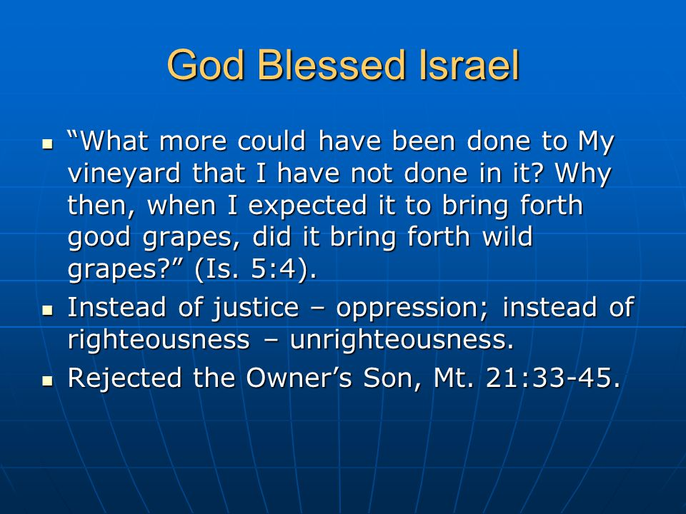 God Blessed Israel What more could have been done to My vineyard that I have not done in it.