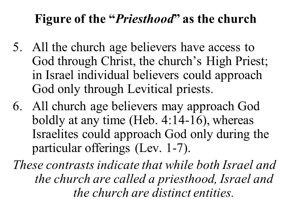"""Figure of the """"Priesthood"""" as the church 5.All the church age believers have access to God through Christ, the church's High Priest; in Israel individ"""