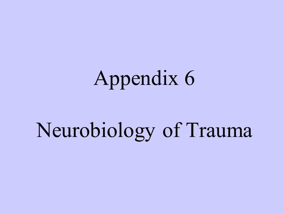 Appendix 6 Neurobiology of Trauma