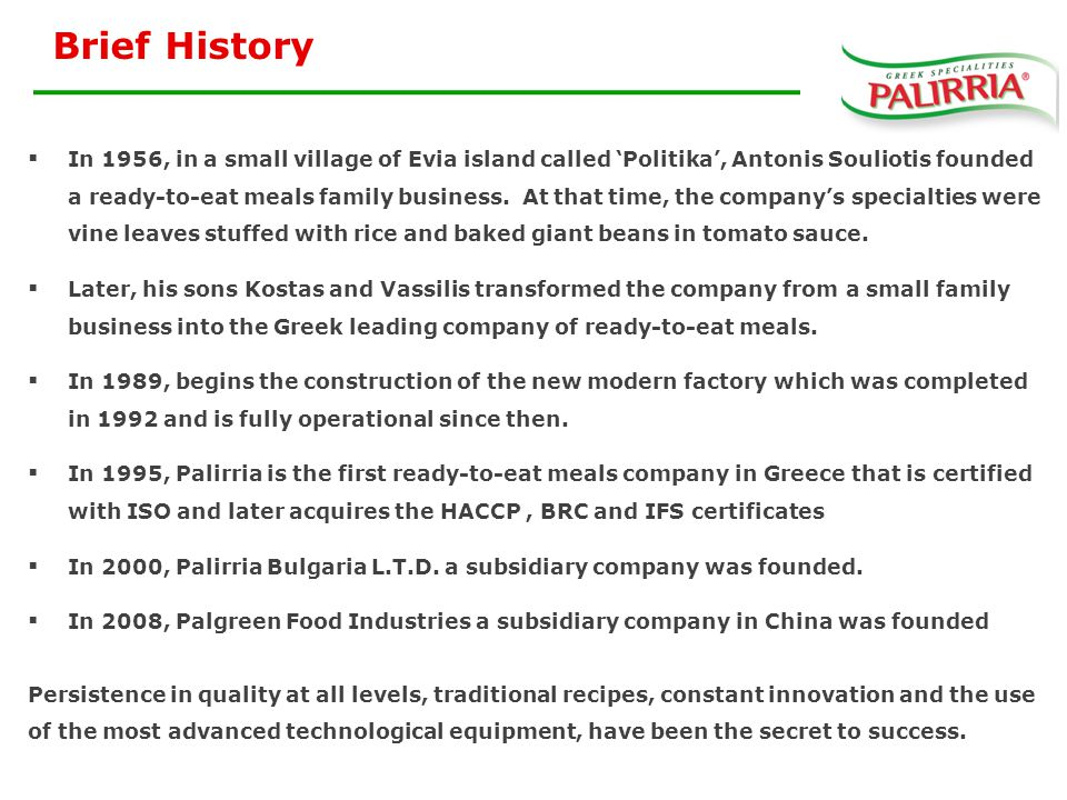Brief History  In 1956, in a small village of Evia island called 'Politika', Antonis Souliotis founded a ready-to-eat meals family business.