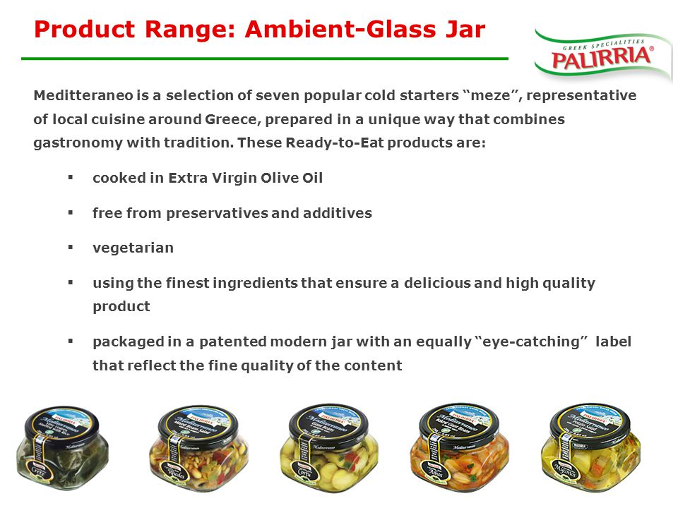 Product Range: Ambient-Glass Jar Meditteraneo is a selection of seven popular cold starters meze , representative of local cuisine around Greece, prepared in a unique way that combines gastronomy with tradition.