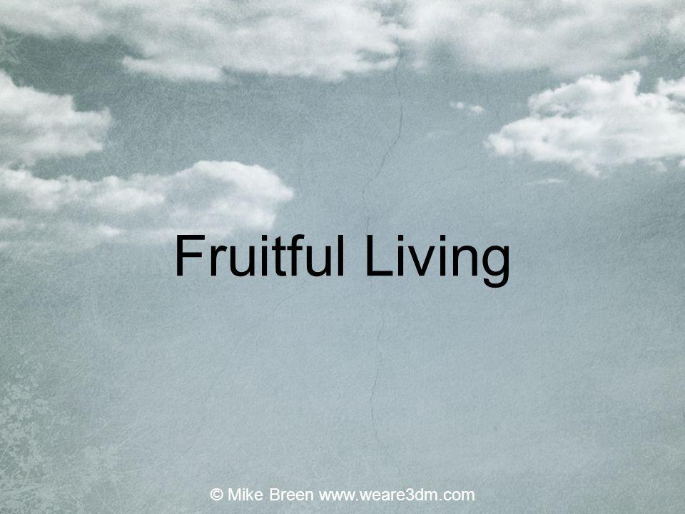 Fruitful Living © Mike Breen www.weare3dm.com