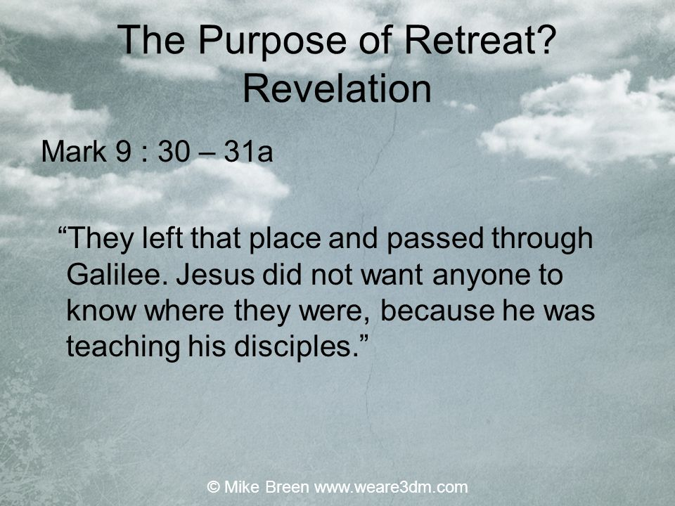"""Mark 9 : 30 – 31a """"They left that place and passed through Galilee. Jesus did not want anyone to know where they were, because he was teaching his dis"""