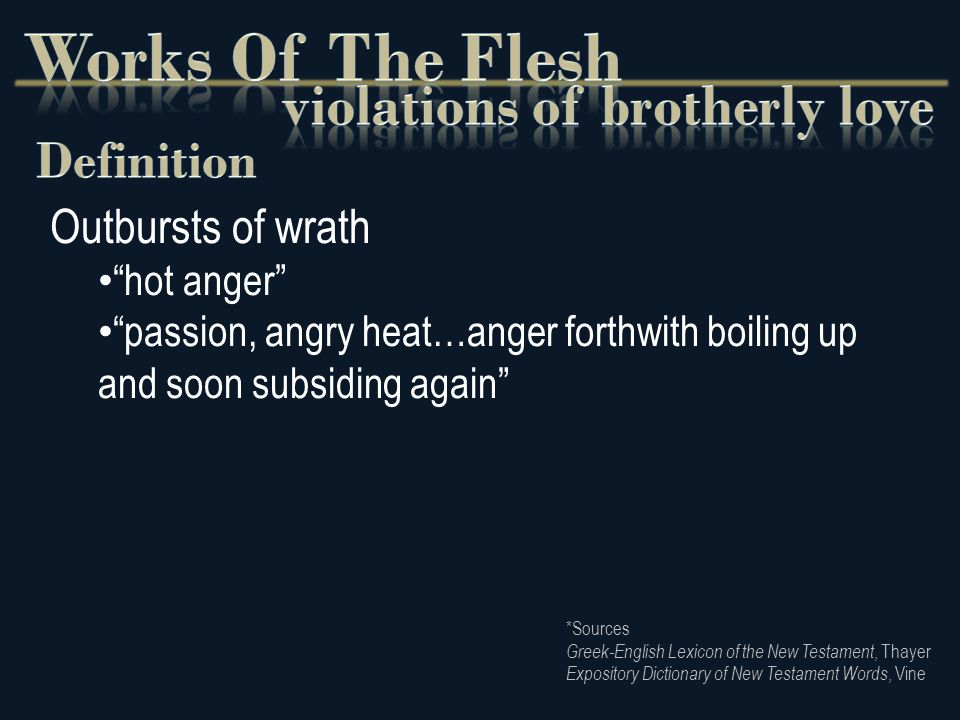 Outbursts of wrath hot anger passion, angry heat…anger forthwith boiling up and soon subsiding again *Sources Greek-English Lexicon of the New Testament, Thayer Expository Dictionary of New Testament Words, Vine