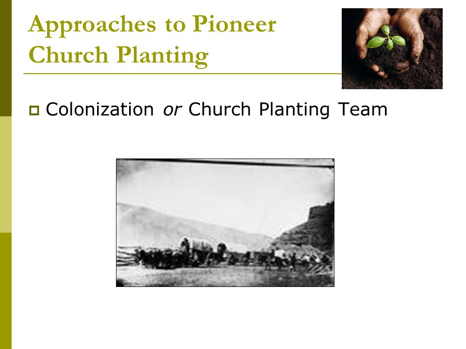 Approaches to Pioneer Church Planting  Colonization or Church Planting Team