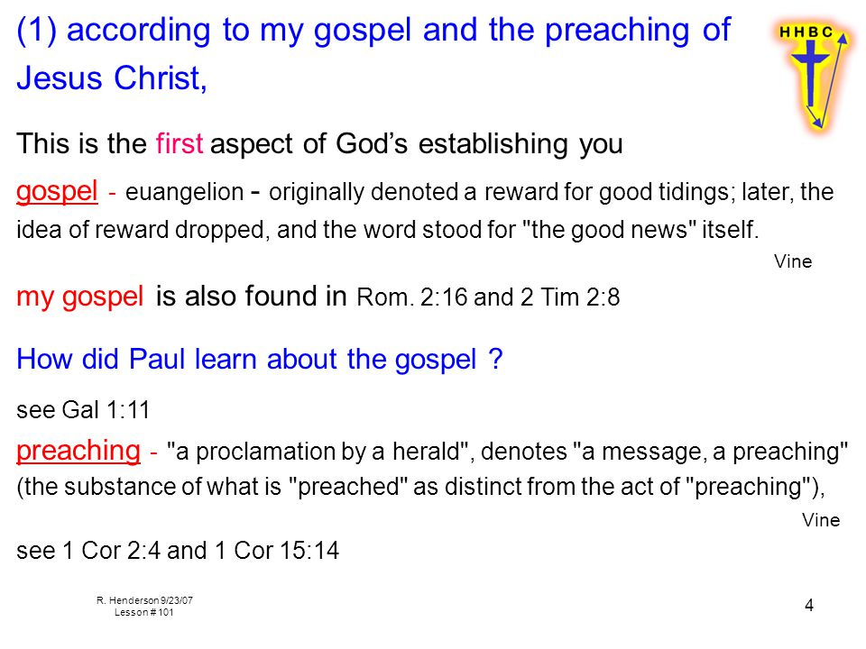 R. Henderson 9/23/07 Lesson # 101 4 (1) according to my gospel and the preaching of Jesus Christ, This is the first aspect of God's establishing you g