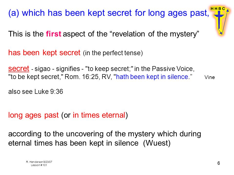 """R. Henderson 9/23/07 Lesson # 101 6 (a) which has been kept secret for long ages past, This is the first aspect of the """"revelation of the mystery"""" has"""