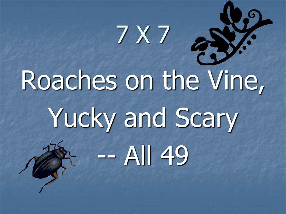7 X 7 Roaches on the Vine, Yucky and Scary -- All 49