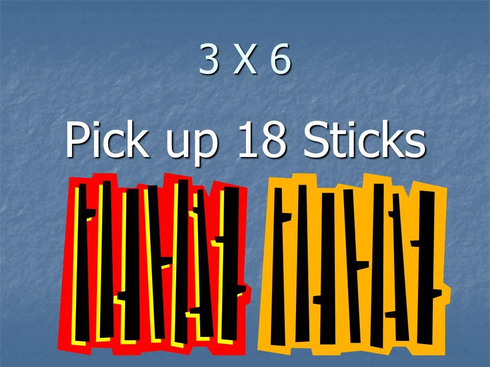 3 X 6 Pick up 18 Sticks