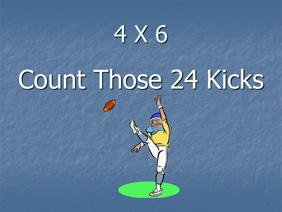 4 X 6 Count Those 24 Kicks
