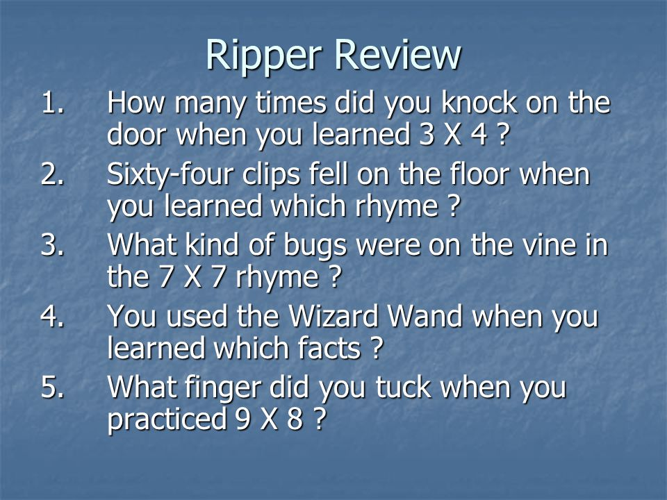 Ripper Review 1.How many times did you knock on the door when you learned 3 X 4 .