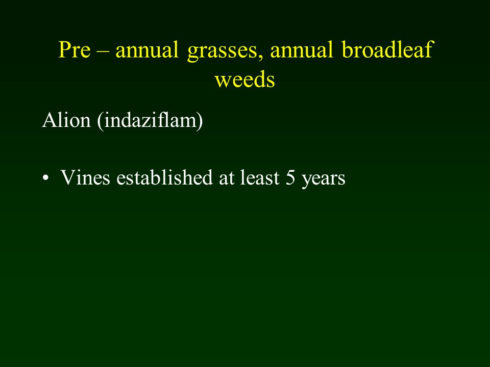 Pre – annual grasses, annual broadleaf weeds Alion (indaziflam) Vines established at least 5 years