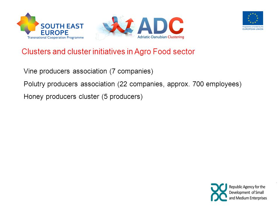 Clusters and cluster initiatives in Agro Food sector Vine producers association (7 companies) Polutry producers association (22 companies, approx.