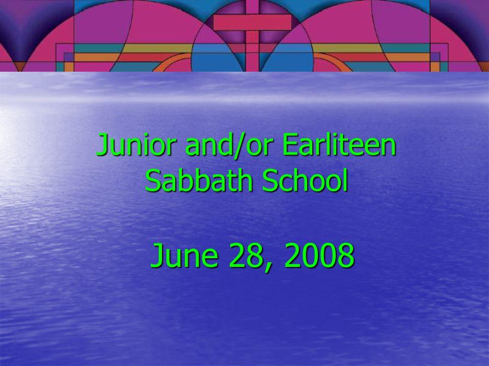 Junior and/or Earliteen Sabbath School June 28, 2008