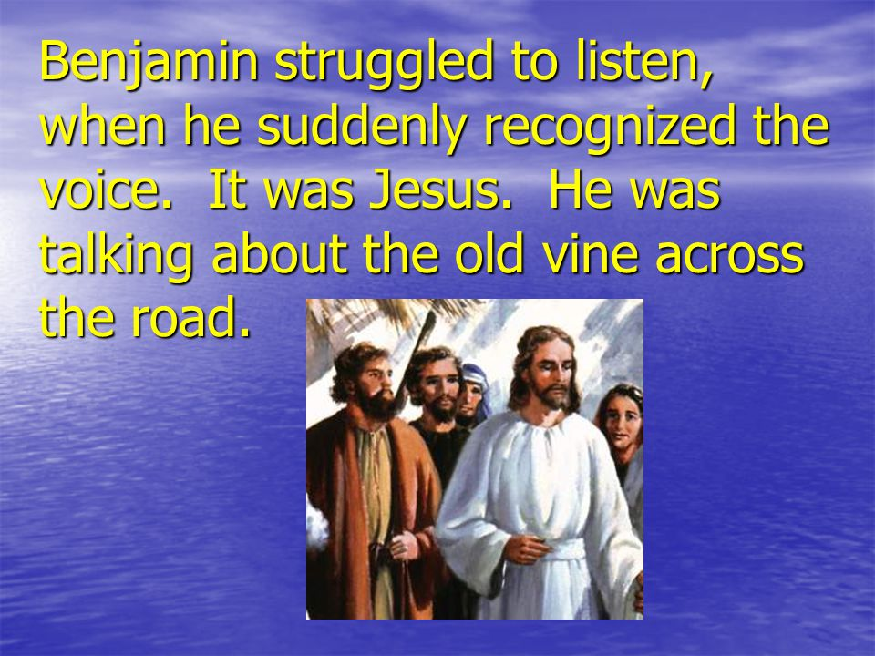 Benjamin struggled to listen, when he suddenly recognized the voice.
