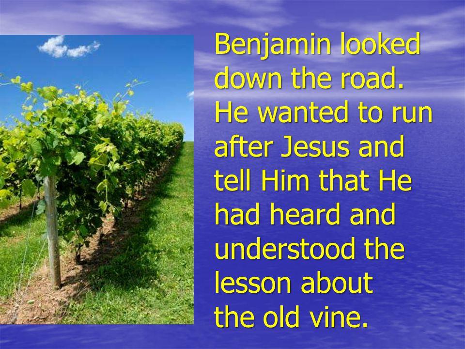 Benjamin looked down the road.