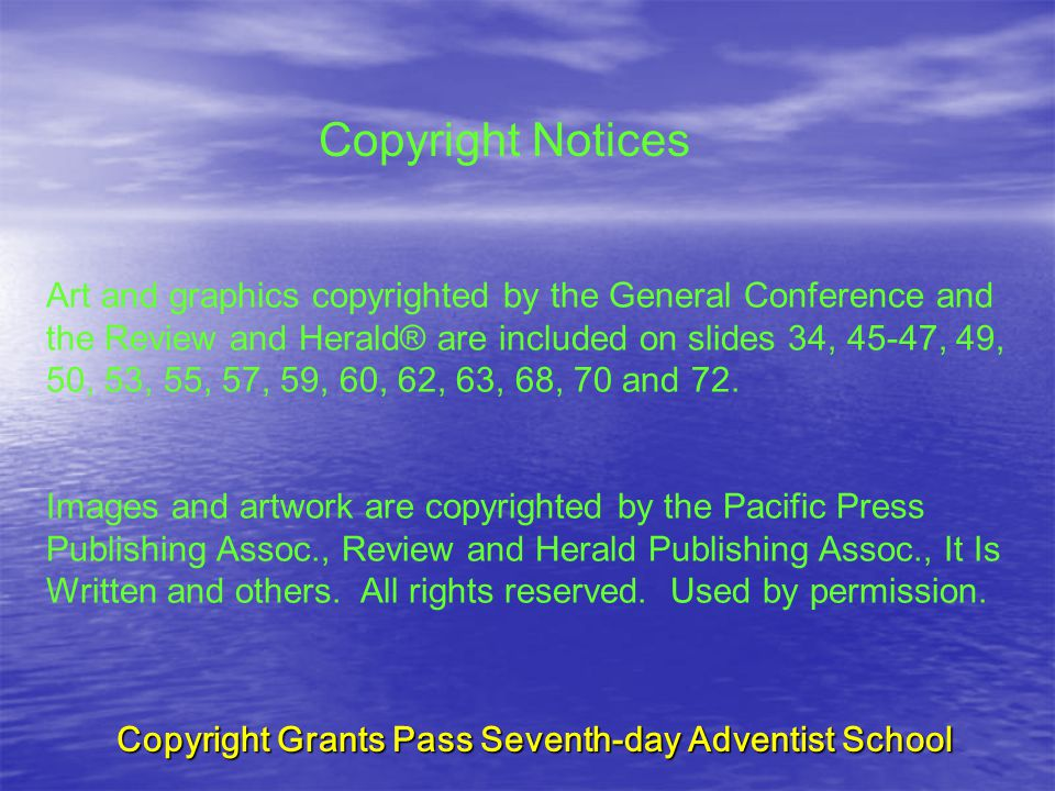 Copyright Grants Pass Seventh-day Adventist School Art and graphics copyrighted by the General Conference and the Review and Herald® are included on slides 34, 45-47, 49, 50, 53, 55, 57, 59, 60, 62, 63, 68, 70 and 72.