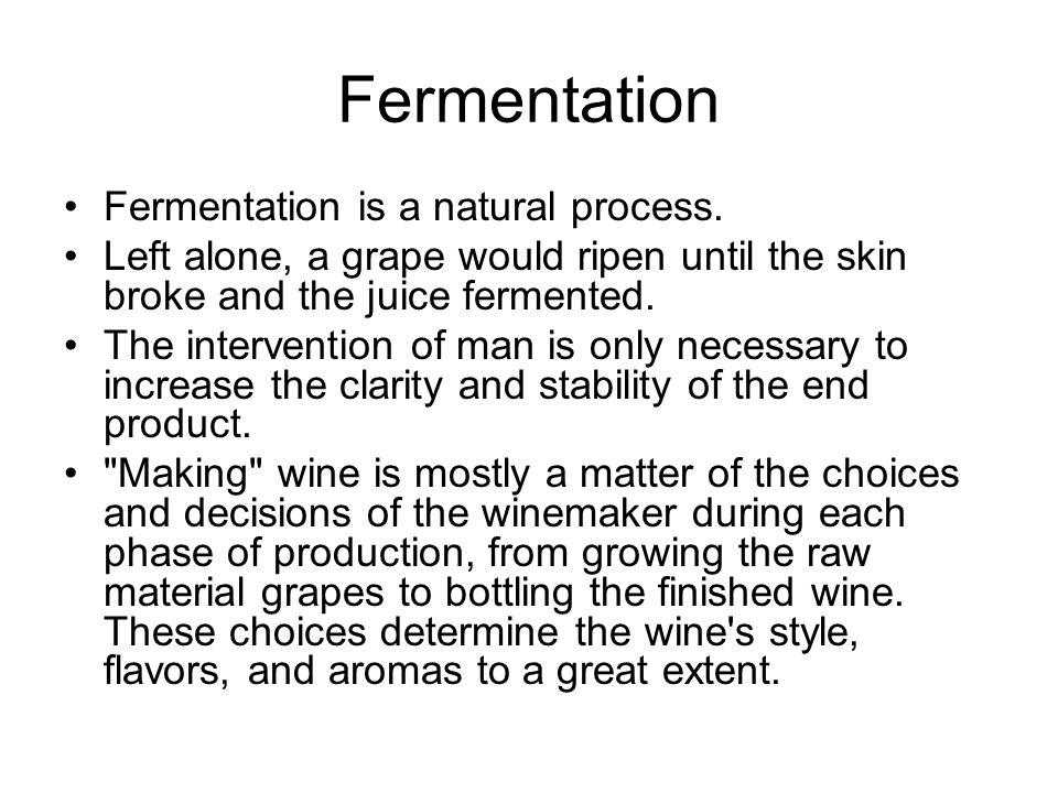 Fermentation Fermentation is a natural process.