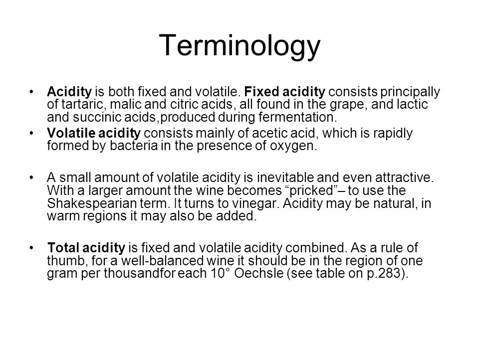 Terminology Acidity is both fixed and volatile.