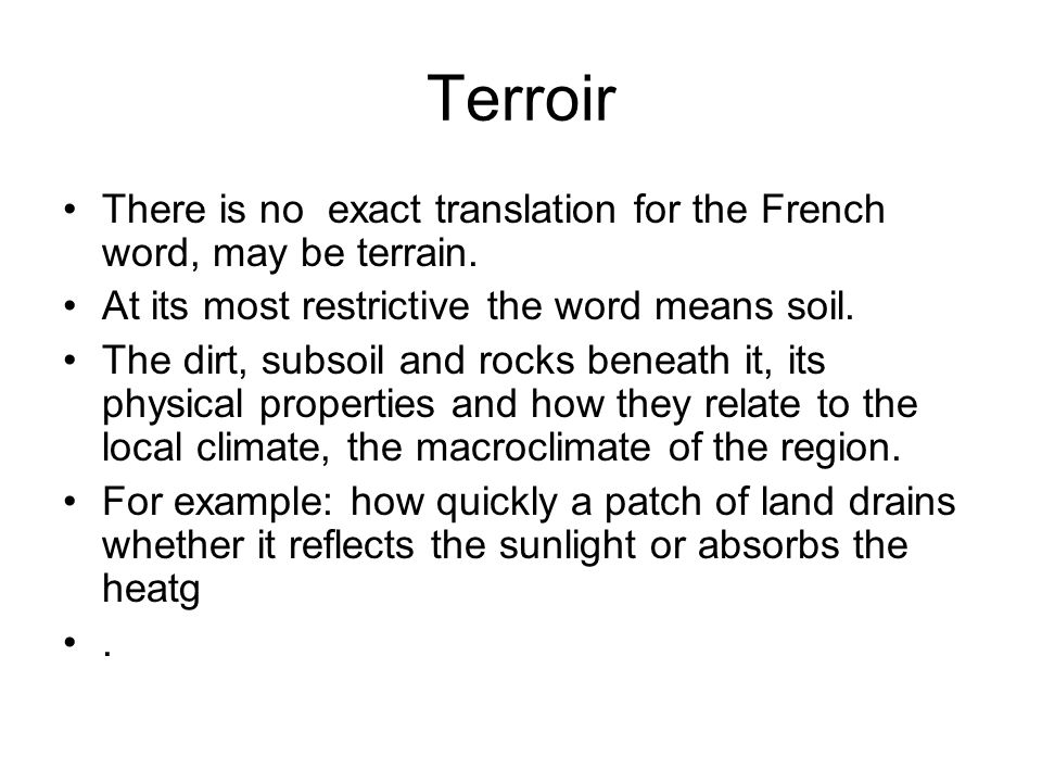 Terroir There is no exact translation for the French word, may be terrain.