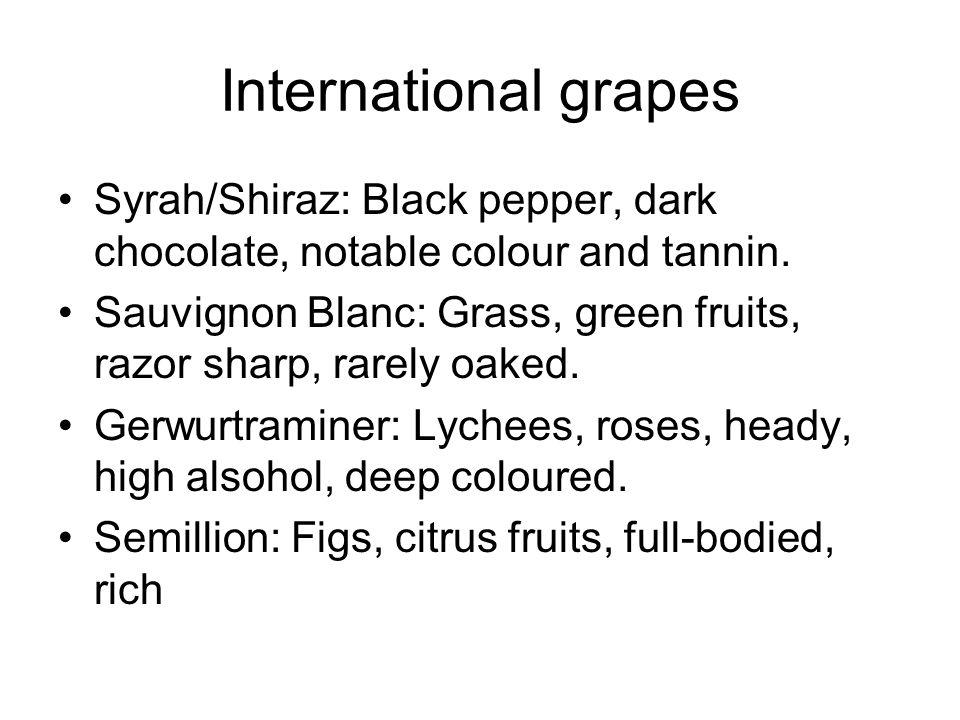 International grapes Syrah/Shiraz: Black pepper, dark chocolate, notable colour and tannin.