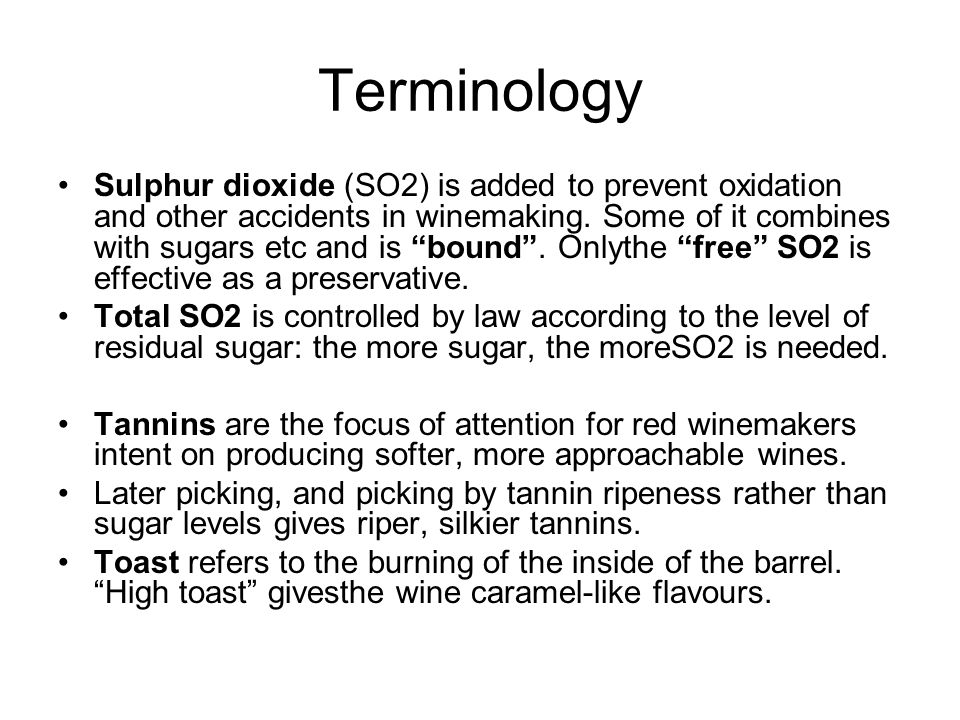 Terminology Sulphur dioxide (SO2) is added to prevent oxidation and other accidents in winemaking.