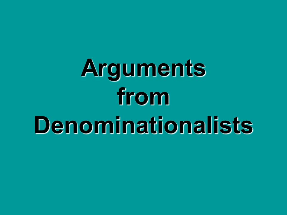 Arguments from Denominationalists