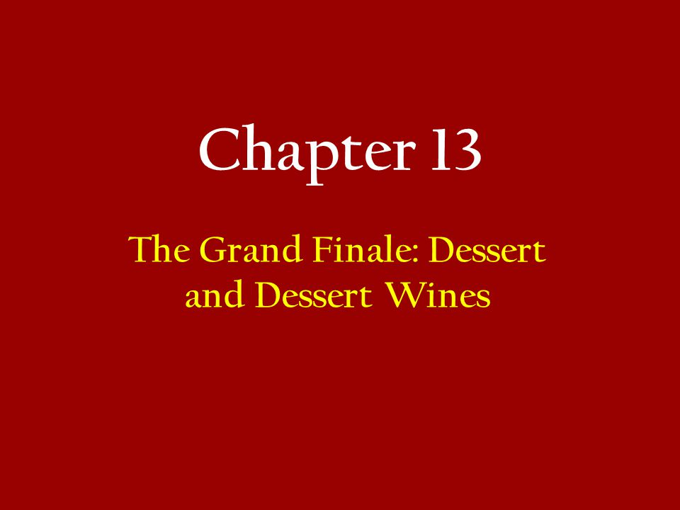 Chapter 13 Outline Aperitif: Niagara's Wine Region Dessert Wine Categories Frozen Grape Wines Late Harvested Wines Dried Grape Wines Fortified Wines Dessert Selection and Wine Pairing Dessert Categories Custards Chocolate and Chocolate Desserts Fruit and Fruit-based Desserts Nuts and Nut-based Desserts Baked Goods: Cakes, Cookies, Pastries and Dessert Breads
