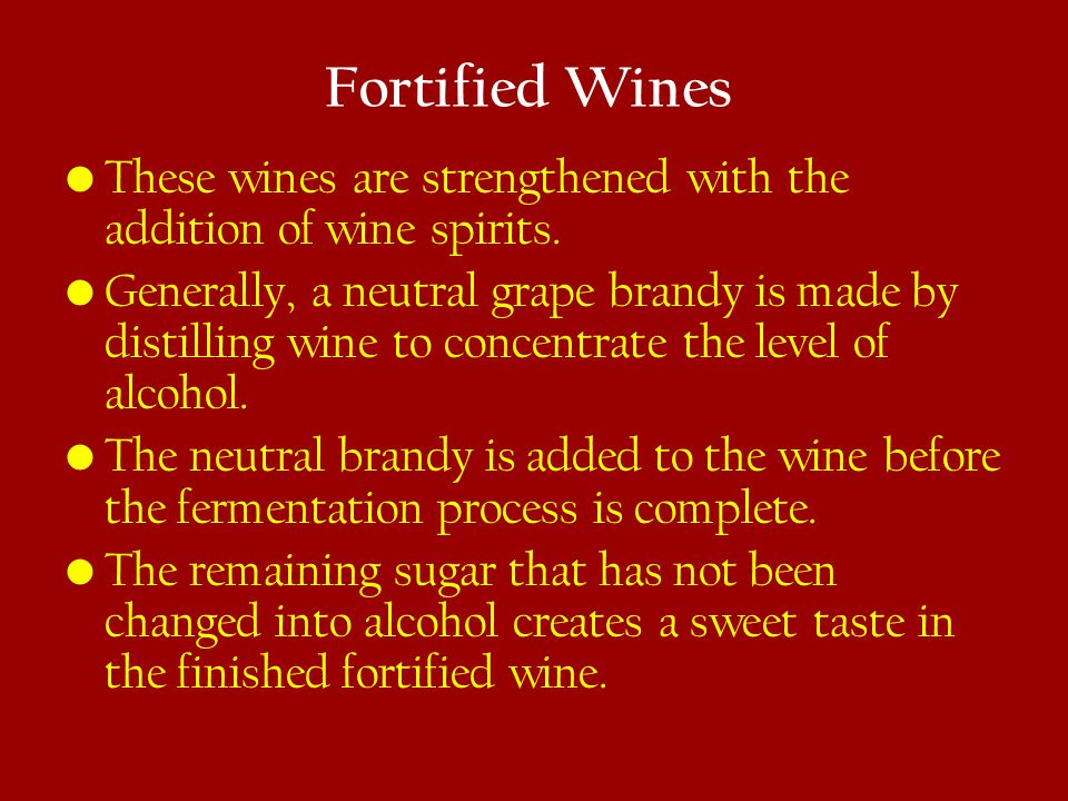 Fortified Wines These wines are strengthened with the addition of wine spirits.