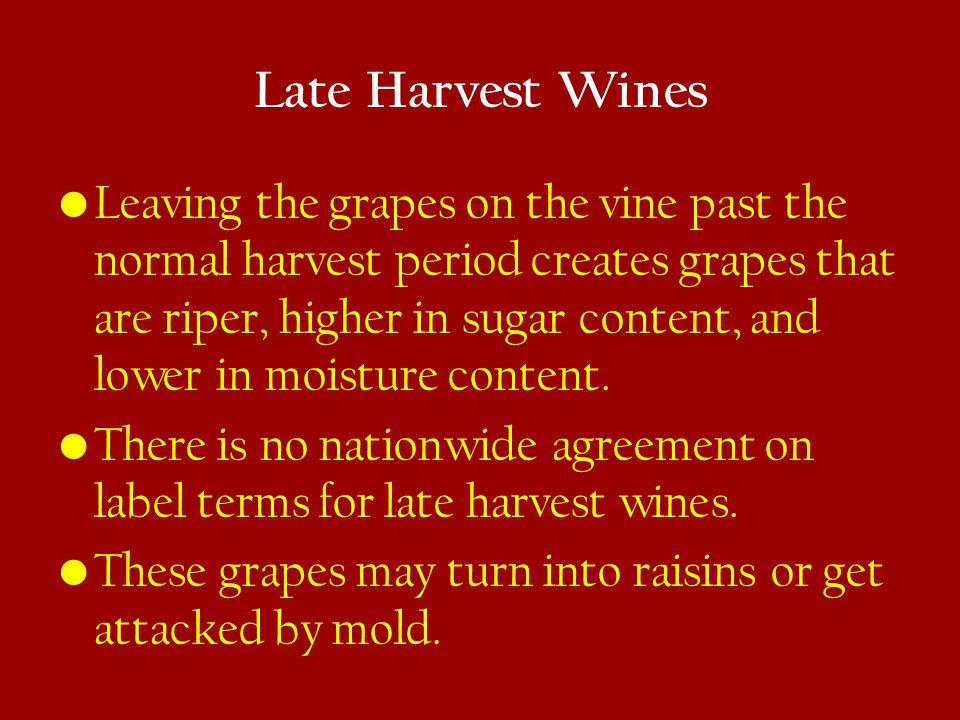Late Harvest Wines (2) Grapes attacked by botrytis mold create a pleasant taste described as honeyed or mushroomy.