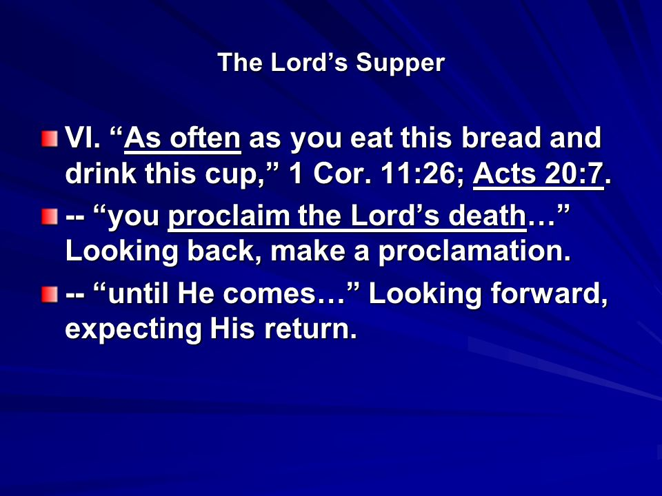 The Lord's Supper VI. As often as you eat this bread and drink this cup, 1 Cor.