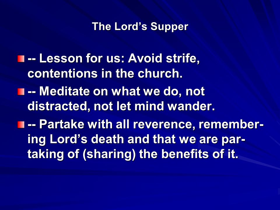 The Lord's Supper -- Lesson for us: Avoid strife, contentions in the church.
