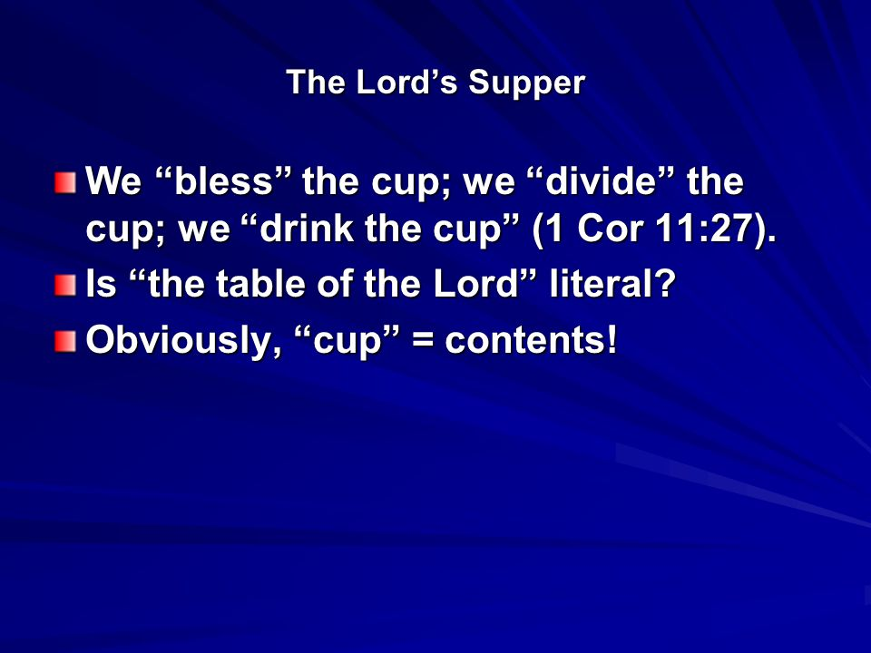 The Lord's Supper We bless the cup; we divide the cup; we drink the cup (1 Cor 11:27).